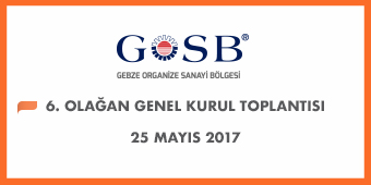 GOSB 6. OLAĞAN GENEL KURUL TOPLANTISI/25 MAYIS 2017
