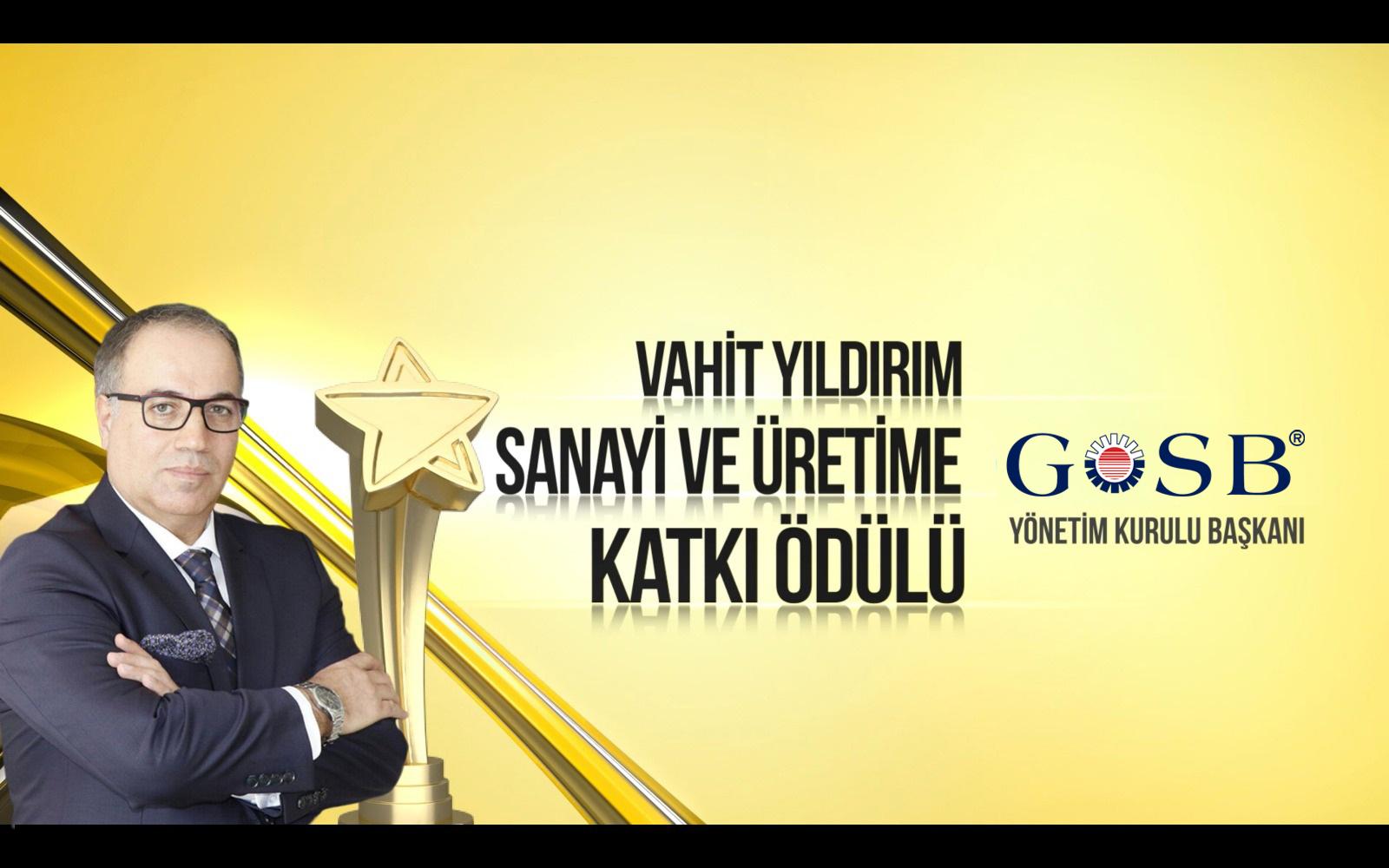"""VAHİT YILDIRIM'A """"SANAYİ VE ÜRETİME KATKI ÖDÜLÜ…"""""""
