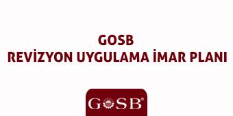 GOSB REVİZYON UYGULAMA İMAR PLANLARI HAKKINDA