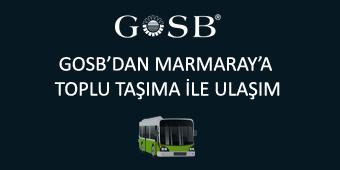 GOSB'DAN MARMARAY'A TOPLU TAŞIMA İLE ULAŞIM