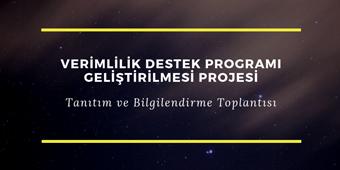 VERİMLİLİK DESTEK PROGRAMI GELİŞTİRİLMESİ PROJESİ TANITIM VE BİLGİLENDİRME TOPLANTISI