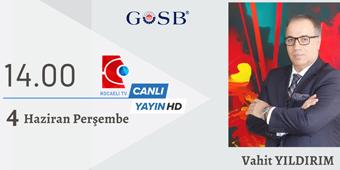 GOSB YÖNETİM KURULU BAŞKANI VAHİT YILDIRIM, KOCAELİ TV'DE CANLI YAYIN KONUĞU...