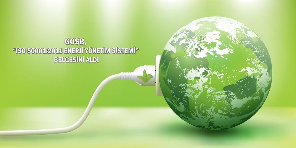 """GOSB, KALİTE BELGELERİNİN ARASINA """"ISO 50001:2011 ENERJİ YÖNETİM SİSTEMİ"""" BELGESİNİ DE EKLEDİ"""