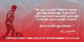 19 MAYIS ATATÜRK'Ü ANMA, GENÇLİK VE SPOR BAYRAMIMIZ KUTLU OLSUN...